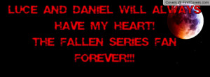 Luce and Daniel will always have my heart!The Fallen Series fan ...
