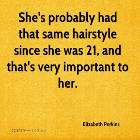 elizabeth perkins quote shes probably had that same hairstyle since