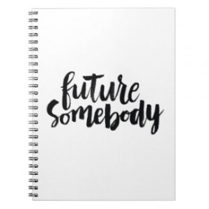 Inspirational Quotes: Future Somebody Notebook
