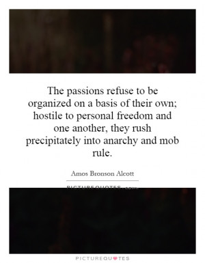 The passions refuse to be organized on a basis of their own; hostile ...