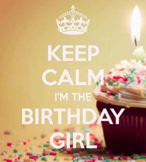Keep calm I'm the birthday girl.