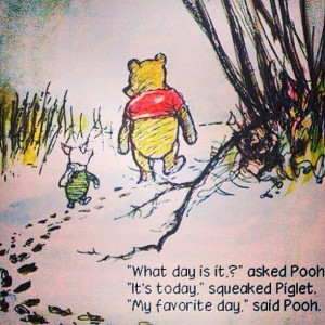 ... is never so bad that a Winnie the Pooh quote can't lift your spirits