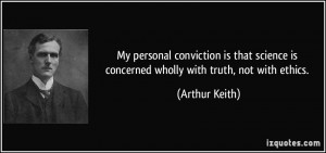 My personal conviction is that science is concerned wholly with truth ...