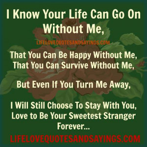 Know Your Life Can Go On Without Me..