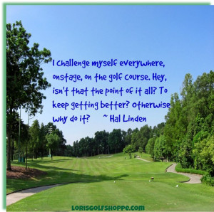 ... why do it? Hal Linden #golf #inspiration #quotes #lorisgolfshoppe