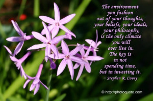 ... key is in not spending time, but in investing it. ~ Stephen R. Covey