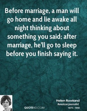 Before marriage, a man will go home and lie awake all night thinking ...