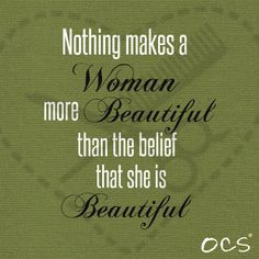 Nothing makes a woman more beautiful than the belief that she is ...