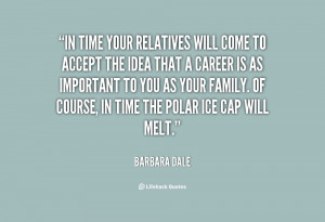quote-Barbara-Dale-in-time-your-relatives-will-come-to-10522.png
