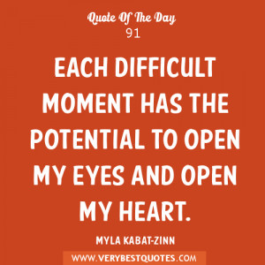 Each difficult moment has the potential to open my eyes and open my ...