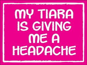 My tiara is giving me a headache