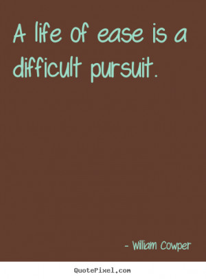 quote A life of ease is a difficult pursuit Inspirational quotes