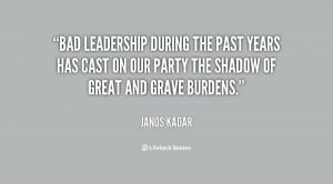 File Name : quote-Janos-Kadar-bad-leadership-during-the-past-years-has ...
