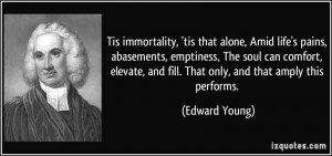 Tis immortality, 'tis that alone, Amid life's pains, abasements ...