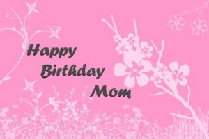 happy birthday mom quotes happy birthday mom quotes happy birthday mom ...