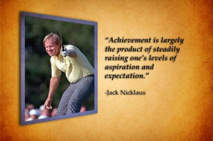 Achievement is largely... -Jack Nicklaus Quote