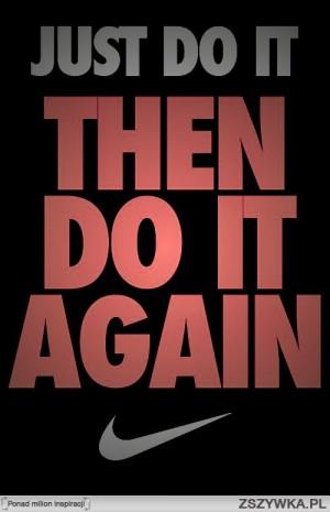 Zobacz zdjęcie Just do it...;) Nike quotes always right! The best ...