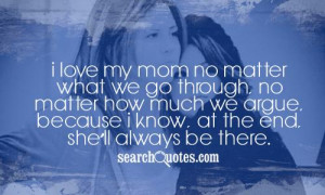 love my mom no matter what we go through, no matter how much we ...