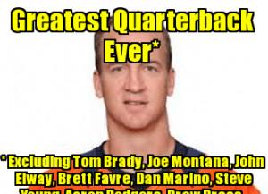 Greatest Quarterback Ever* * Excluding Tom Brady, Joe Montana, John ...