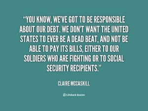 quote-Claire-McCaskill-you-know-weve-got-to-be-responsible-88792.png