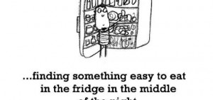 Happiness is, finding something easy to eat in the fridge in the ...