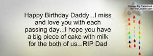 ... you have a big piece of cake with milk for the both of us...RIP Dad
