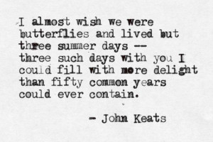 John Keats I had the 3 days and I'm staying on for the 50 years just ...