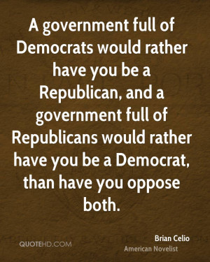 ... would rather have you be a Democrat, than have you oppose both