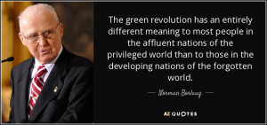 ... in the developing nations of the forgotten world. - Norman Borlaug