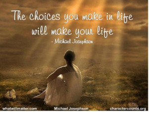 for QUOTE & POSTER: The choices you make in life will make your life ...
