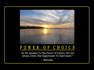 Power Of Choice Quotes and Affirmations by Eleesha [www.eleesha.com]