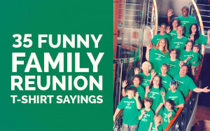 Funny Family Reunion T Shirt Sayings