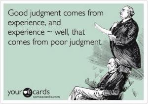 Bad judgement.....