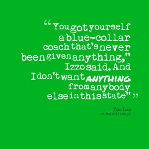 Quotes Picture: you got yourself a bluecollar coach that's never been ...