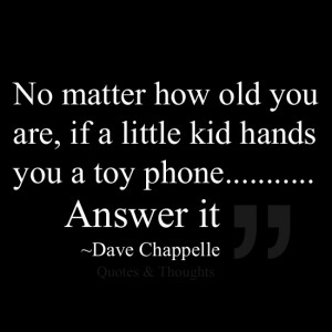 you a toy phone... Answer it.Hands You A Phones, Dave Chappell Quotes ...