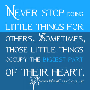 stop doing little things for others. Sometimes, those little things ...
