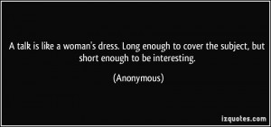 ... to cover the subject, but short enough to be interesting. - Anonymous