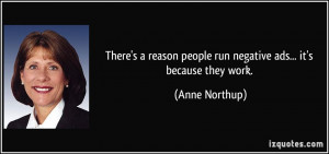 ... people run negative ads... it's because they work. - Anne Northup