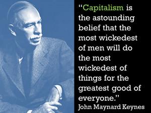 Capitalism is the astounding belief…
