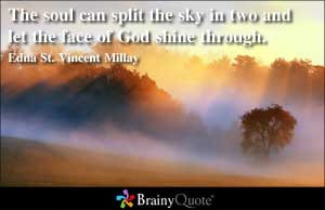 ... soul can split the sky in two and let the face of God shine through