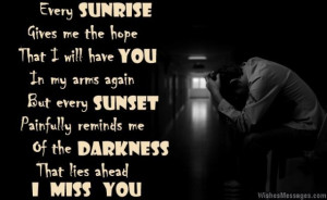 36) Every sunrise gives me the hope that I will have you in my arms ...