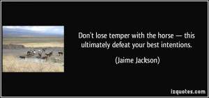Don't lose temper with the horse — this ultimately defeat your best ...