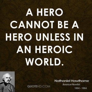 hero cannot be a hero unless in an heroic world.
