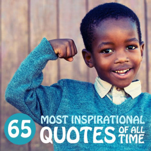 65 Most Inspirational Quotes of All-Time- love this list! Really makes ...