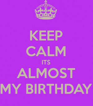 keep calm it is my birthday!!!!! seriously today is my bday!!!!!