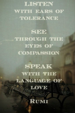 ... See through the eyes of compassion. Speak with the language of love