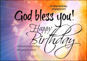 Happy Birthday. God Bless every day of your life.