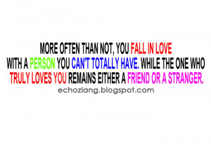 ... the one who truly loves you remains either a friend or a stranger