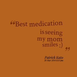 Quotes Picture: best medication is seeing my mom smiles :)