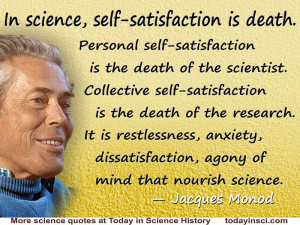 """Jacques Monod quote """"In science, self-satisfaction is death."""""""